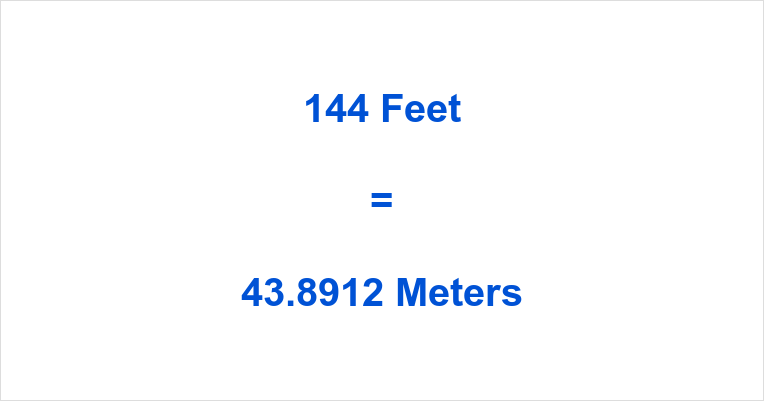 144 Feet in Meters