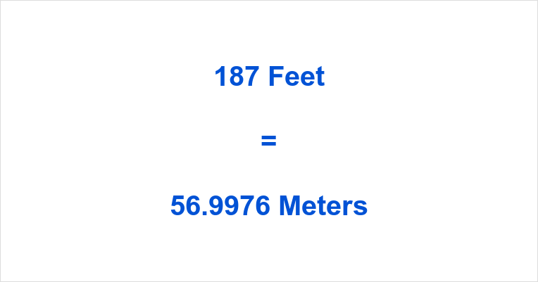 187 Feet in Meters
